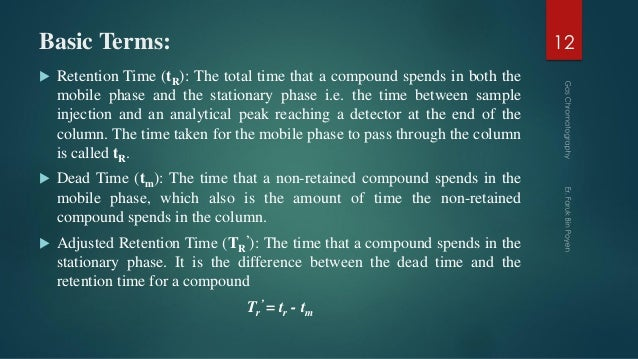 Basic Terms:  Retention Time (tR): The total time that a compound spends in both the mobile phase and the stationary phas...