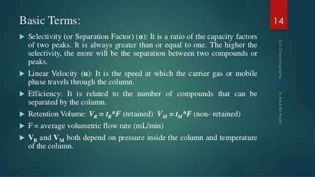 Basic Terms:  Selectivity (or Separation Factor) (α): It is a ratio of the capacity factors of two peaks. It is always gr...