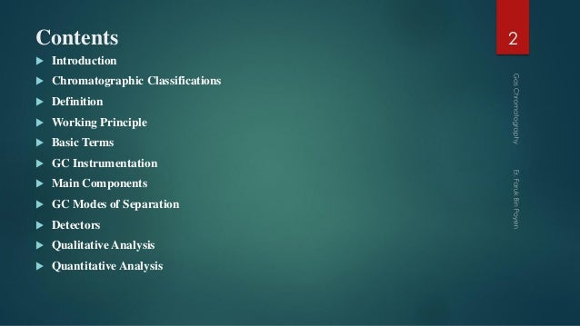 Contents  Introduction  Chromatographic Classifications  Definition  Working Principle  Basic Terms  GC Instrumentat...