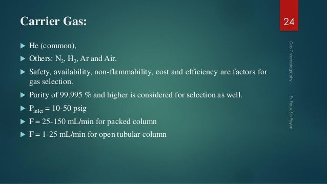 Carrier Gas:  He (common),  Others: N2, H2, Ar and Air.  Safety, availability, non-flammability, cost and efficiency ar...