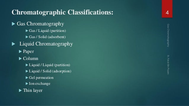 Chromatographic Classifications:  Gas Chromatography  Gas / Liquid (partition)  Gas / Solid (adsorbent)  Liquid Chroma...