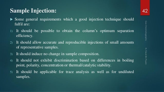 Sample Injection:  Some general requirements which a good injection technique should fulfil are: 1) It should be possible...