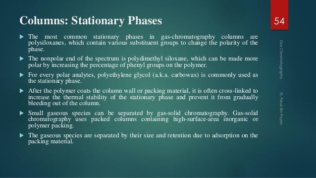 Columns: Stationary Phases  The most common stationary phases in gas-chromatography columns are polysiloxanes, which cont...