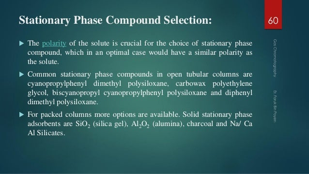Stationary Phase Compound Selection:  The polarity of the solute is crucial for the choice of stationary phase compound, ...