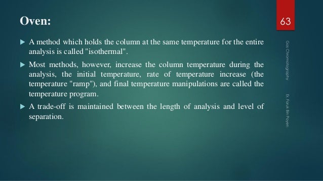 """Oven:  A method which holds the column at the same temperature for the entire analysis is called """"isothermal"""".  Most met..."""