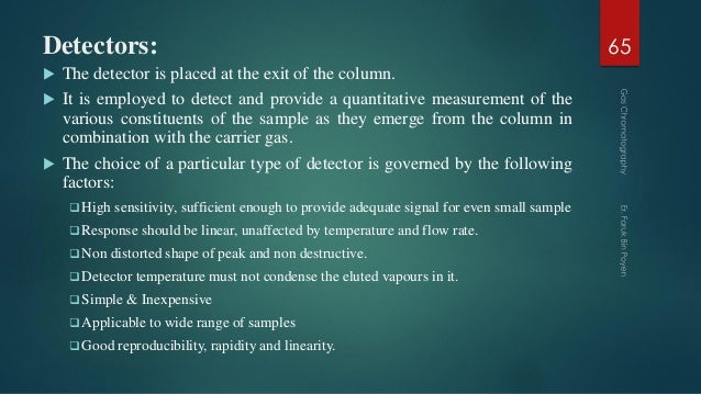 Detectors:  The detector is placed at the exit of the column.  It is employed to detect and provide a quantitative measu...