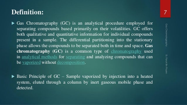 Definition:  Gas Chromatography (GC) is an analytical procedure employed for separating compounds based primarily on thei...