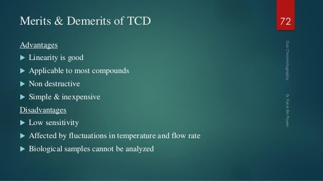 Merits & Demerits of TCD Advantages  Linearity is good  Applicable to most compounds  Non destructive  Simple & inexpe...