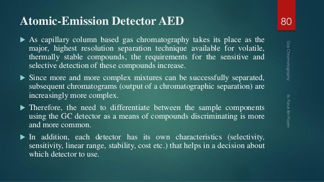 Atomic-Emission Detector AED  As capillary column based gas chromatography takes its place as the major, highest resoluti...
