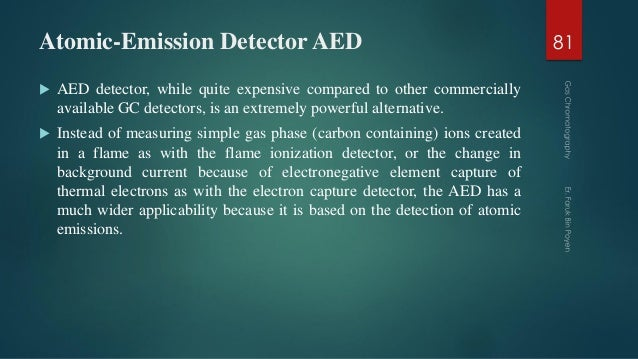 Atomic-Emission Detector AED  AED detector, while quite expensive compared to other commercially available GC detectors, ...