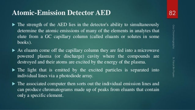 Atomic-Emission Detector AED  The strength of the AED lies in the detector's ability to simultaneously determine the atom...