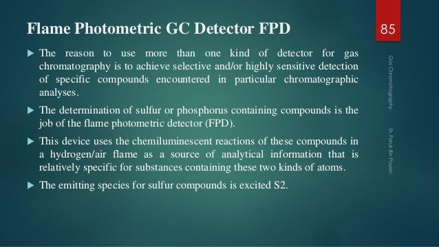 Flame Photometric GC Detector FPD  The reason to use more than one kind of detector for gas chromatography is to achieve ...