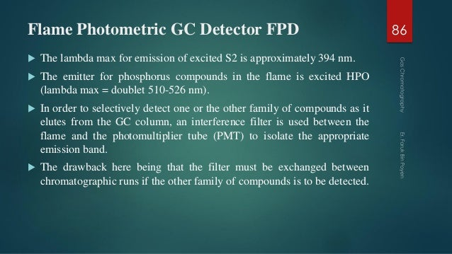 Flame Photometric GC Detector FPD  The lambda max for emission of excited S2 is approximately 394 nm.  The emitter for p...