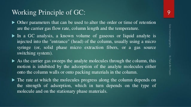 Working Principle of GC:  Other parameters that can be used to alter the order or time of retention are the carrier gas f...