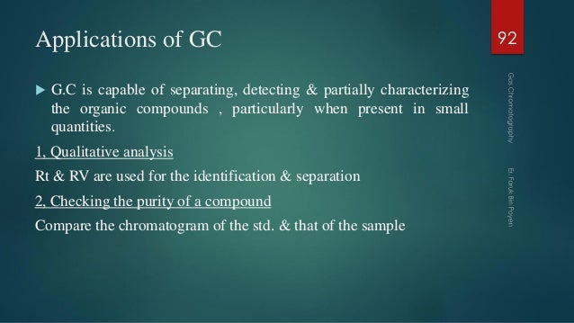 Applications of GC  G.C is capable of separating, detecting & partially characterizing the organic compounds , particular...