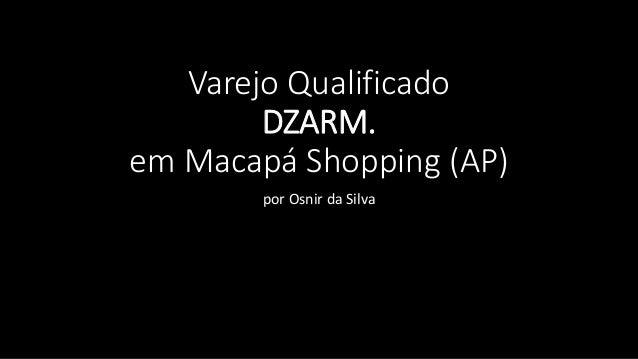Varejo Qualificado  DZARM.  em Macapá Shopping (AP)  por Osnir da Silva