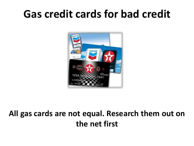 Gas credit cards for bad credit All gas cards are not equal. Research them out on the net first