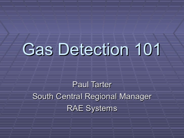 Gas Detection 101           Paul Tarter South Central Regional Manager         RAE Systems