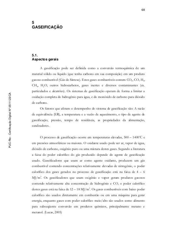 68 5 GASEIFICAÇÃO 5.1. Aspectos gerais A gaseificação pode ser definida como a conversão termoquímica de um material sólid...