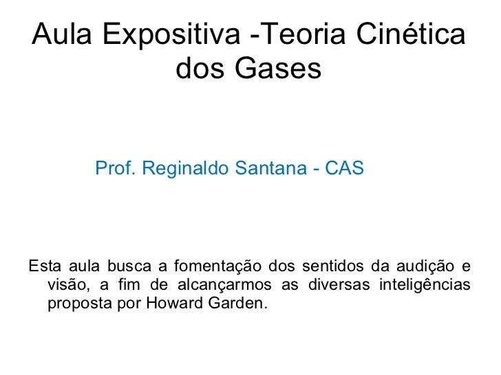 Aula Expositiva -Teoria Cinética dos Gases <ul><li>Esta aula busca a fomentação dos sentidos da audição e visão, a fim de ...