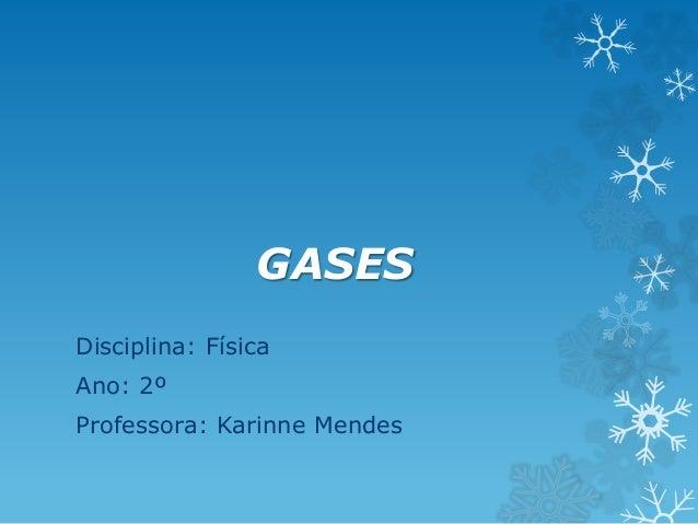 GASES Disciplina: Física Ano: 2º Professora: Karinne Mendes
