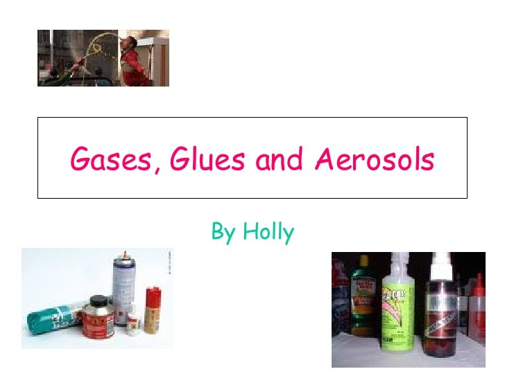 Gases, Glues and Aerosols By Holly