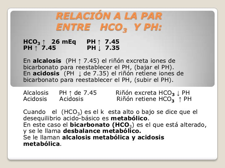 RELACIÓN A LA PAR            ENTRE HCO3 Y PH:HCO3 ↑ 26 mEq       PH ↑ 7.45PH ↑ 7.45           PH ↓ 7.35En alcalosis (PH ↑ ...