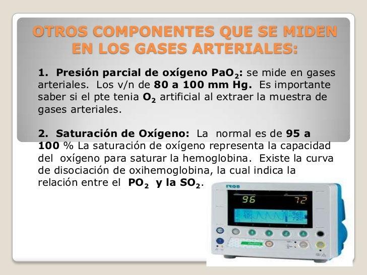 OTROS COMPONENTES QUE SE MIDEN    EN LOS GASES ARTERIALES:1. Presión parcial de oxígeno PaO2: se mide en gasesarteriales. ...