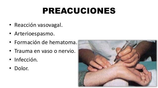 PREACUCIONES • Reacción vasovagal. • Arterioespasmo. • Formación de hematoma. • Trauma en vaso o nervio. • Infección. • Do...