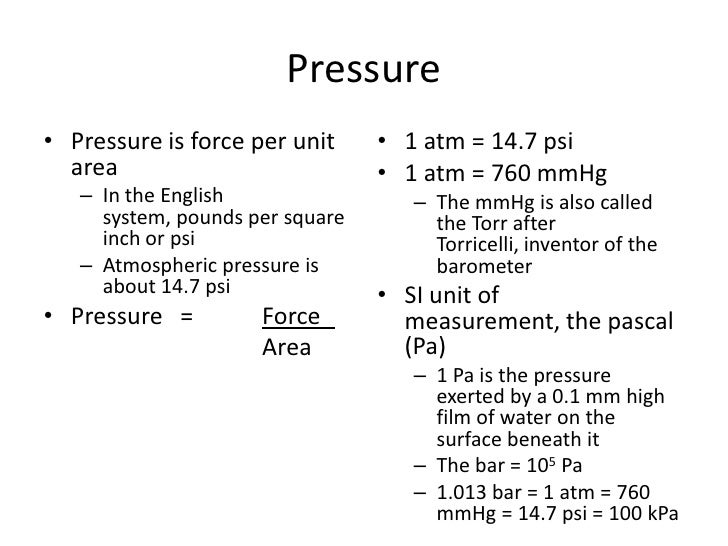 Pressure<br />Pressure is force per unit area<br />In the English system, pounds per square inch or psi<br />Atmospheric p...