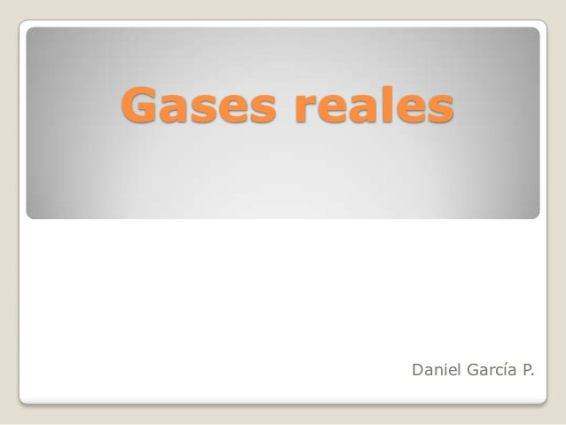Gases reales          Daniel García P.