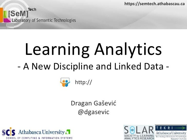 https://semtech.athabascau.ca Learning Analytics- A New Discipline and Linked Data -             http://            Dragan...