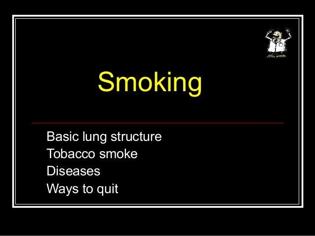Smoking Basic lung structure Tobacco smoke Diseases Ways to quit