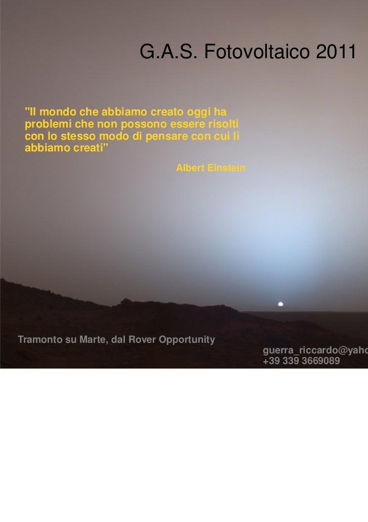 """G.A.S. Fotovoltaico 2011 """"Il mondo che abbiamo creato oggi ha problemi che non possono essere risolti con lo stesso modo d..."""