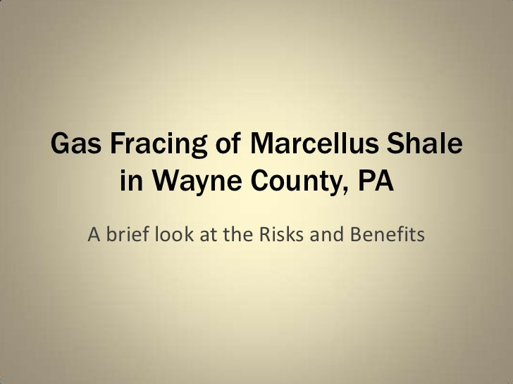 Gas Fracing of Marcellus Shalein Wayne County, PA<br />A brief look at the Risks and Benefits<br />
