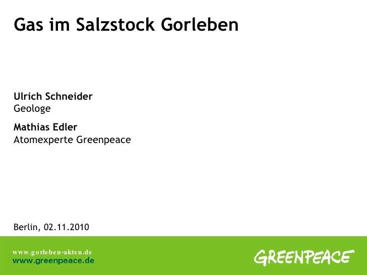 Gas im Salzstock Gorleben Ulrich Schneider   Geologe Mathias Edler Atomexperte Greenpeace Berlin, 02.11.2010