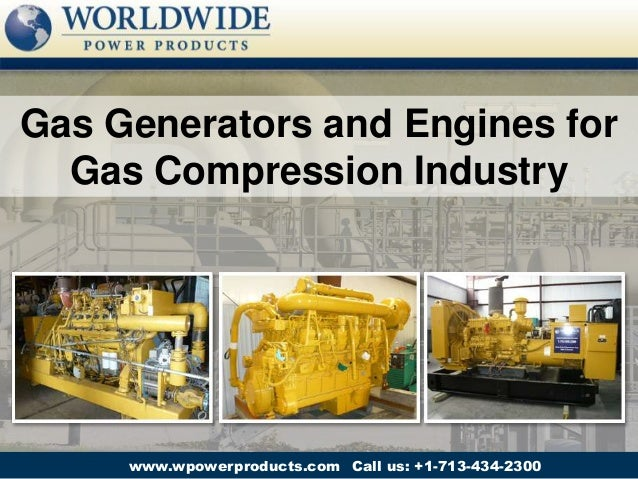 Call us: +1-713-434-2300www.wpowerproducts.com Gas Generators and Engines for Gas Compression Industry