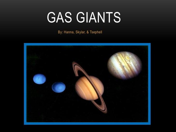 GAS GIANTS By: Hanna, Skylar, & Tsephell