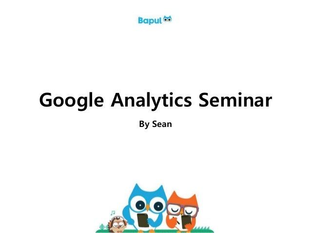 Bapul ⓒ 2014 All Rights Reserved Google Analytics Seminar By Sean