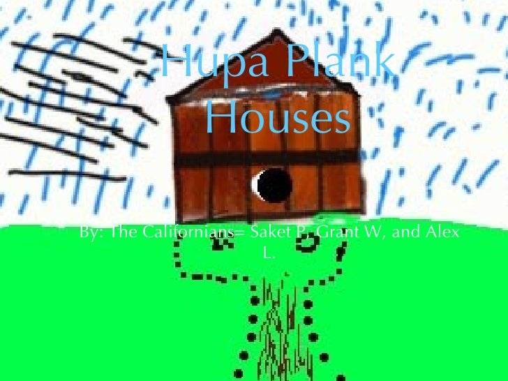 Hupa Plank Houses <ul><li>By: The Californians= Saket P, Grant W, and Alex L. </li></ul>