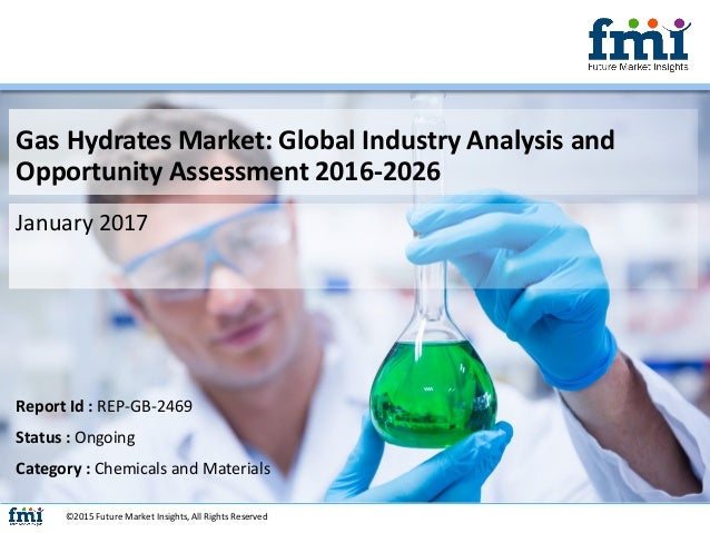 Gas Hydrates Market: Global Industry Analysis and Opportunity Assessment 2016-2026 January 2017 ©2015 Future Market Insigh...