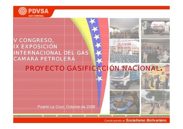 V CONGRESO,IX EXPOSICIÓNINTERNACIONAL DEL GASCAMARA PETROLERA   PROYECTO GASIFICACIÓN NACIONAL.      Puerto La Cruz, Octub...