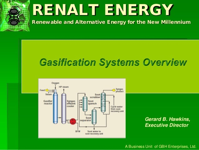 RENALT ENERGY Renewable and Alternative Energy for the New Millennium A Business Unit of GBH Enterprises, Ltd. Gerard B. H...