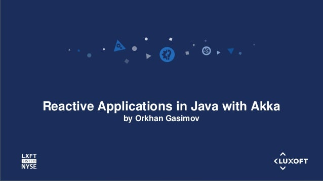 www.luxoft.com Reactive Applications in Java with Akka by Orkhan Gasimov