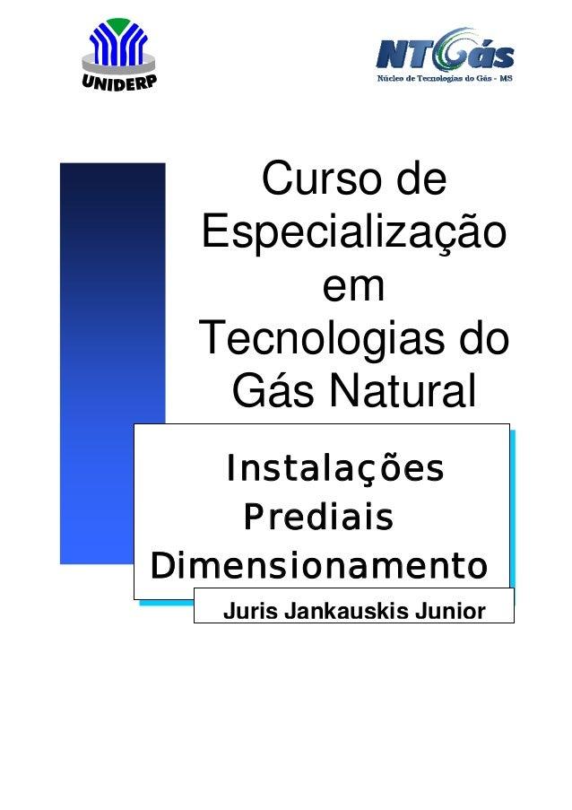 Instalações Prediais Dimensionamento Curso de Especialização em Tecnologias do Gás Natural Juris Jankauskis Junior