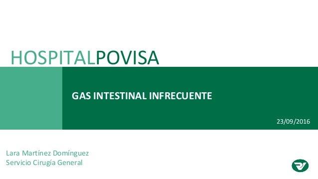 GAS INTESTINAL INFRECUENTE HOSPITALPOVISA Lara Martínez Domínguez Servicio Cirugía General 23/09/2016