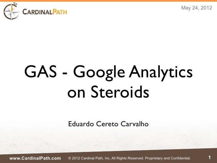 May 24, 2012     GAS - Google Analytics          on Steroids                       Eduardo Cereto Carvalhowww.CardinalPath...