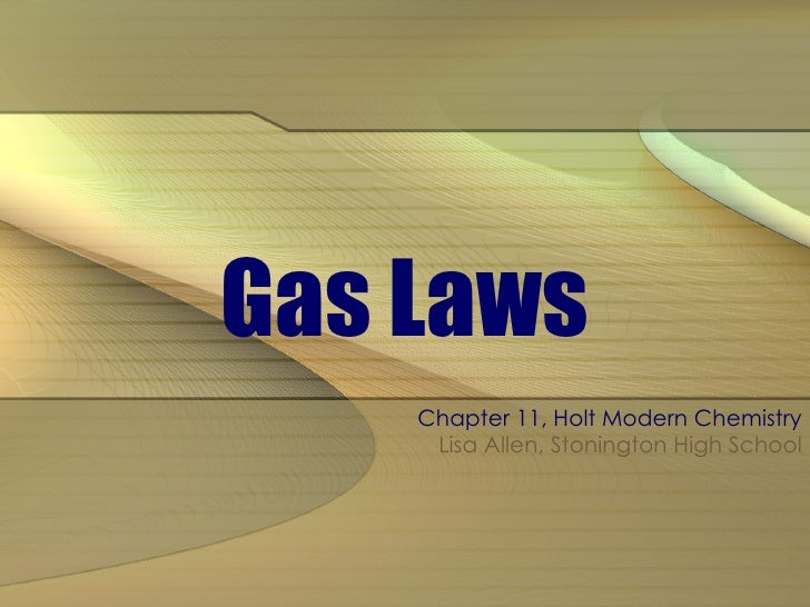 Gas Laws Chapter 11, Holt Modern Chemistry Lisa Allen, Stonington High School