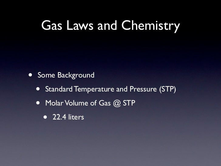 Gas Laws and Chemistry•   Some Background    •   Standard Temperature and Pressure (STP)    •   Molar Volume of Gas @ STP ...