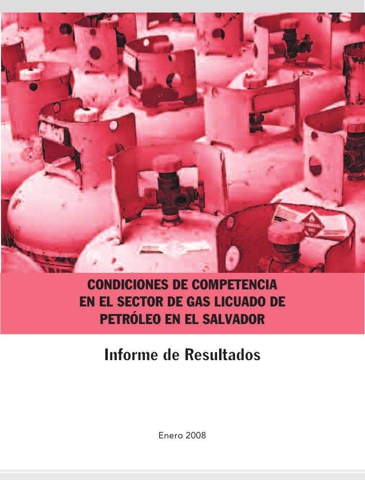 CONDICIONES DE COMPETENCIAEN EL SECTOR DE GAS LICUADO DE   PETRÓLEO EN EL SALVADOR   Informe de Resultados           Enero...